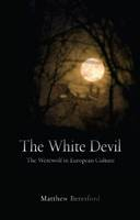 Image of White Devil : The Werewolf In European Culture