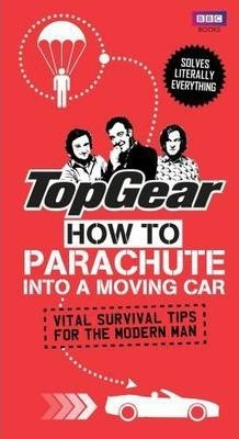 Image of Top Gear : How To Parachute Into A Moving Car : Vital Survival Tips For The Modern Man
