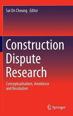 Construction Disputes Research Conceptualisation Avoidance And Resolution