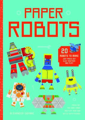 Image of Paper Robots : 20 Robots To Make Just Press Out Glue Together And Play