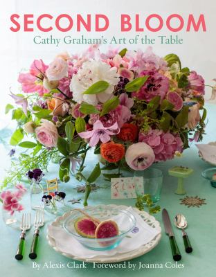 Image of Second Bloom : Cathy Graham's Art Of The Table