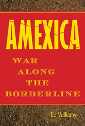 Amexica : War Along The Borderline