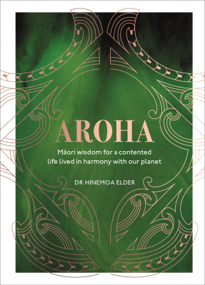 Image of Aroha : Maori Wisdom For A Contented Life Lived In Harmony With Our Planet