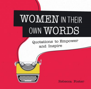 Image of Women In Their Own Words : Quotations To Empower And Inspire