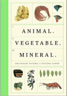Image of Animal Vegetable Mineral Organised Nature : A Picture Album