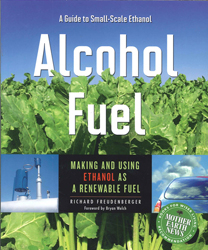 Alcohol Fuel A Guide To Making & Using Ethanol As A Renewable Fuel