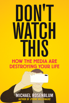 Image of Don't Watch This : How The Media Are Destroying Your Life