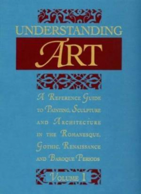 Image of Understanding Art A Reference Guide To Painting Sculpture & Architecture