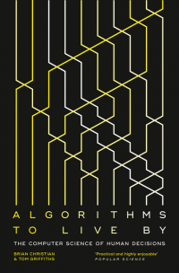 Image of Algorithms To Live By : The Computer Science Of Human Decisions