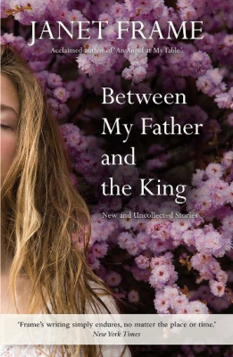 Between My Father And The King : New And Collected Stories