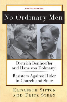 Image of No Ordinary Men : Dietrich Bonhoeffer And Hans Von Dohnanyi Resisters Against Hitler In Church And State