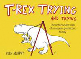 Image of T-rex Trying And Trying : The Unfortunate Trials Of A Modernprehistoric Family