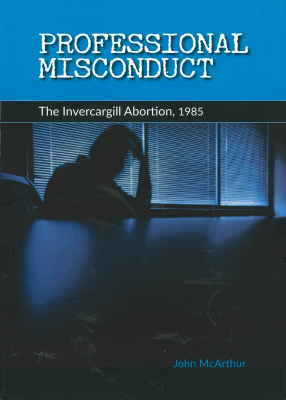 Image of Professional Misconduct : The Invercargill Abortion 1985