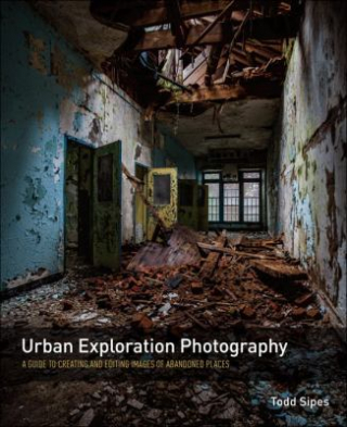 Image of Urban Exploration Photography : A Guide To Creating And Editing Images Of Abandoned Places