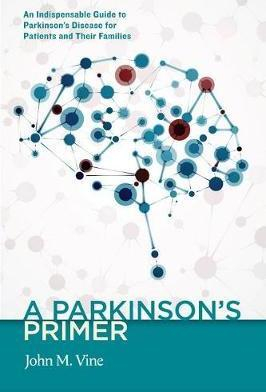 Image of A Parkinson's Primer : An Indispensable Guide To Parkinson'sdisease For Patients And Their Families