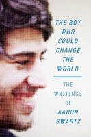Image of Boy Who Could Change The World : The Writings Of Aaron Swartz
