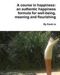 Image of A Course In Happiness : An Authentic Happiness Formula For Well-being, Meaning And Flourishing