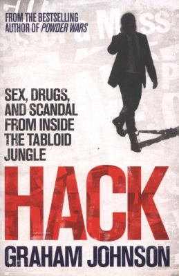 Image of Hack : Sex, Drugs And Scandal From Inside The Tabloid Jungle