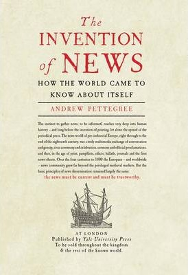Image of The Invention Of News : How The World Came To Know About Itself