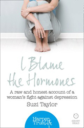 Image of I Blame The Hormones : A Raw And Honest Account Of One Woman's Fight Against Depression