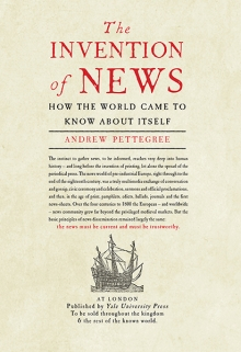 The Invention Of News : How The World Came To Know About Itself