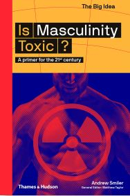 Image of Is Masculinity Toxic? A Primer For The 21st Century