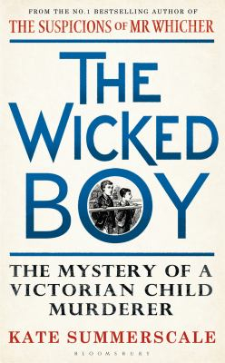 Wicked Boy : The Mystery Of A Victorian Child Murderer