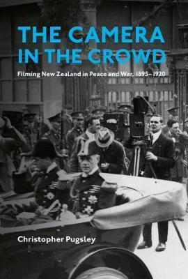 Image of The Camera In The Crowd : Filming New Zealand In Peace And War 1895-1920
