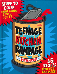 Teenage Kitchen Rampage : Stuff To Cook When Mum And Dad Don't!