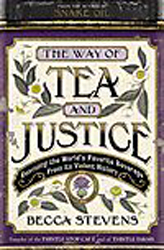 Image of Way Of Tea And Justice : Rescuing The World's Favorite Beverage From Its Violent History