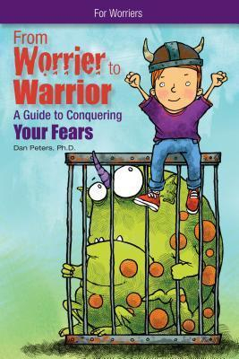 Image of From Worrier To Warrior : A Guide To Conquering Your Fears