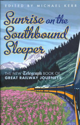 Image of Sunrise On The Southbound Sleeper : The New Telegraph Book Of Great Railway Journeys