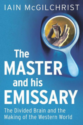 Image of Master And His Emissary : The Divided Brain And The Making Of The Western World