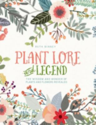 Image of Plant Lore And Legend : The Wisdom And Wonder Of Plants And Flowers Revealed