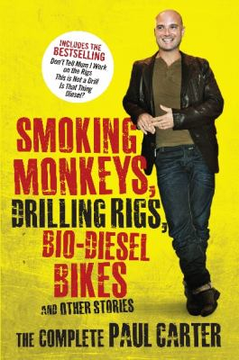 Image of Smoking Monkeys Drilling Rigs Bio Diesel Bikes And Other Stories : The Complete Adventures Of Paul Carter