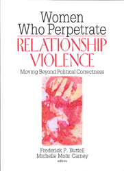 Image of Women Who Perpetrate Relationship Violence Moving Beyond Political Correctness