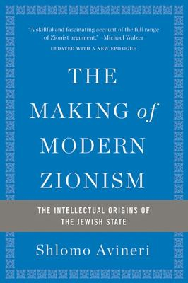 Image of The Making Of Modern Zionism : The Intellectual Origins Of The Jewish State