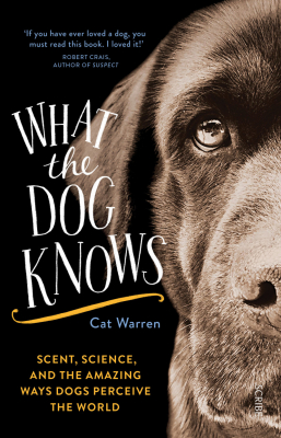 Image of What The Dog Knows : Scent Science And The Amazing Ways Dogsperceive The World