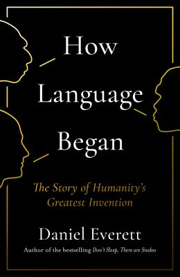 Image of How Language Began : The Story Of Humanity's Greatest Invention