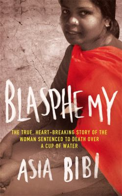 Image of Blasphemy : The True Heartbreaking Story Of The Woman Sentenced To Death Over A Cup Of Water