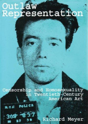 Image of Outlaw Representation Censorship & Homosexuality In Twentieth Century American Art
