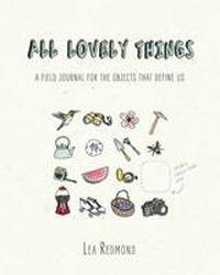 All Lovely Things : A Field Journal For The Objects That Define Us