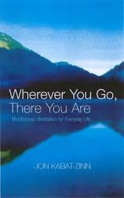 Image of Wherever You Go There You Are : Mindfulness Meditation In Everyday Life