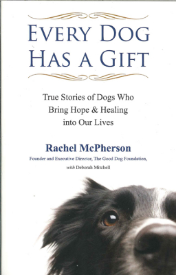 Image of Every Dog Has A Gift : True Stories Of Dogs Who Bring Hope And Healing Into Our Lives