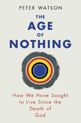 Age Of Nothing : How We Have Sought To Live Since The Death Of God