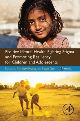 Image of Positive Mental Health Fighting Stigma And Promoting Resiliency For Children And Adolescents