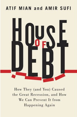 Image of House Of Debt How They And You Caused The Great Recession And How We Can Prevent It From Happening Again
