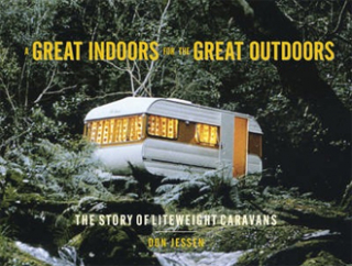 Image of Great Indoors For The Great Outdoors : The Story Of Liteweight Caravans