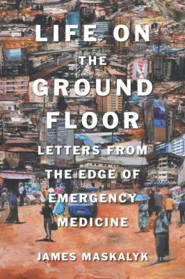 Image of Life On The Ground Floor : Letters From The Edge Of Emergency Medicine