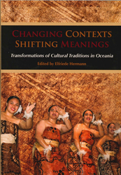 Changing Contexts Shifting Meanings : Transformations Of Cultural Traditions In Oceania